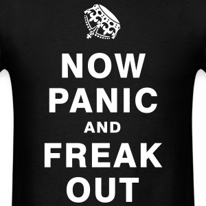 NOW PANIC AND FREAK OUT T-Shirts - Men's T-Shirt