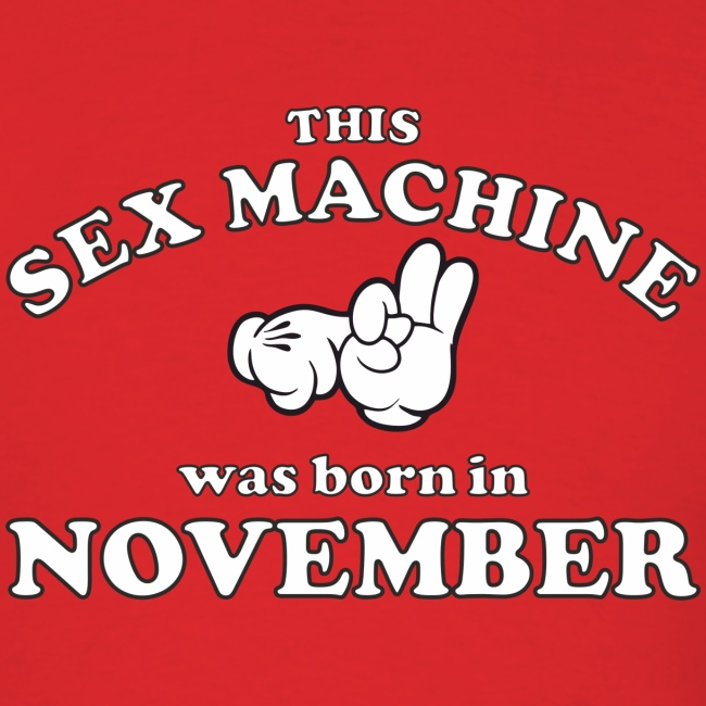 This Sex Machine Was Born In November