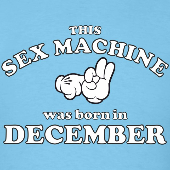 This Sex Machine Was Born In December