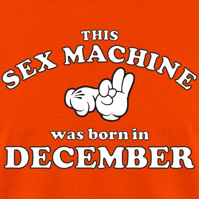 This Sex Machine Was Born In December
