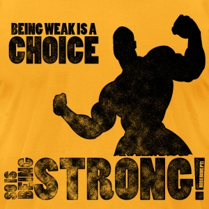 Being Weak Is A Choice - Men's T-Shirt by American Apparel