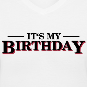 Its my Birthday Women's T-Shirts - Women's V-Neck T-Shirt
