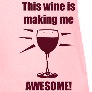 This wine is making me awesome! - Women's T-Shirt