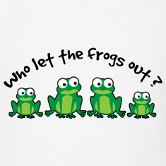 Who Let The Frogs Out? T-Shirts