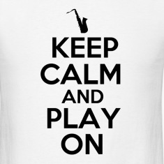 Keep Calm and Play On Sax