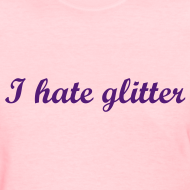 Design ~ I Hate Glitter ironic glitter t-shirt