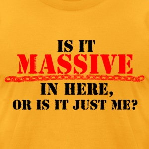 Massive In Here - Men's T-Shirt by American Apparel