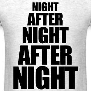 Night After Night After Night T-Shirts - Men's T-Shirt