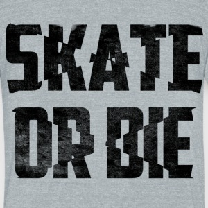 skate or die - Unisex Tri-Blend T-Shirt by American Apparel
