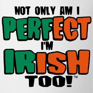 NOT ONLY AM I PERFECT I'M IRISH TOO! Bottles & Mugs - Coffee/Tea Mug