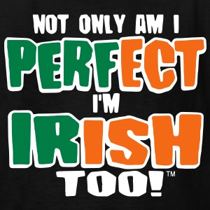 NOT ONLY AM I PERFECT I'M IRISH TOO! Kids' Shirts - Kids' T-Shirt