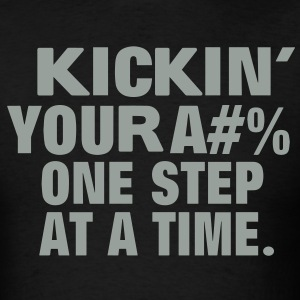 Kicking Your Ass One Step At A Time. - Men's T-Shirt