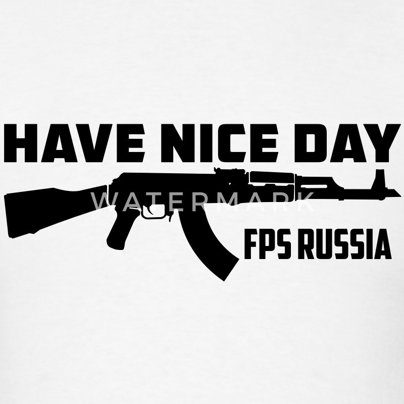 FPS Russia Have Nice Day MP T-Shirts - Men's T-Shirt
