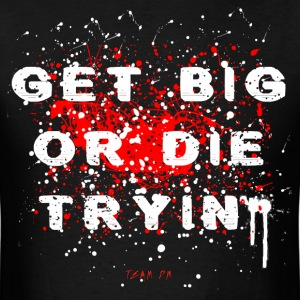 GET BIG OR DIE TRYING - Men's T-Shirt