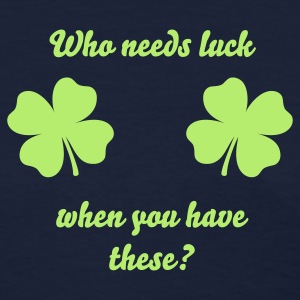Who needs luck? - Women's T-Shirt