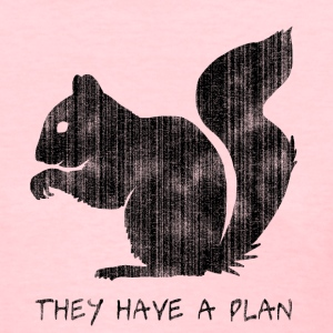 Squirrels: They Have A Plan - Women's T-Shirt