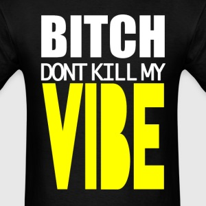 Bitch Dont Kill My Vibe - Men's T-Shirt