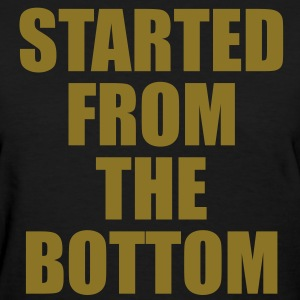 STARTED FROM THE BOTTOM. Women's T-Shirts - Women's T-Shirt