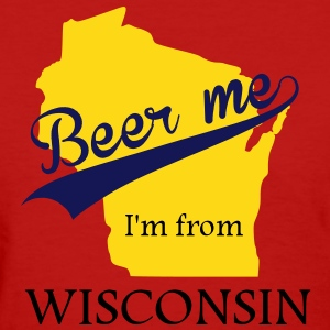 Beer me, I'm from Wisconsin Women's T-Shirts - Women's T-Shirt