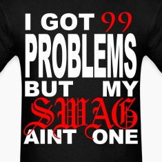 99 problems but my swag aint one