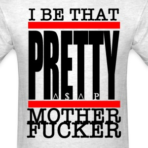 I Be that pretty motherfucker T-Shirts - Men's T-Shirt