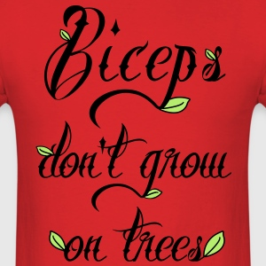 Biceps Don't Grow On Trees Men's T-Shirt - Men's T-Shirt