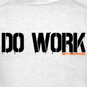 Do Work T-Shirts - Men's T-Shirt
