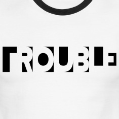 Trouble T-Shirts