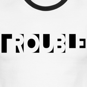 Trouble T-Shirts - Men's Ringer T-Shirt