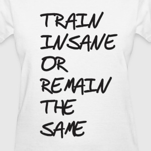 Train insane or remain the same Women's T-Shirts - Women's T-Shirt