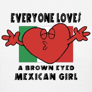Everyone Loves A Mexican Girl T-Shirt - Women's T-Shirt