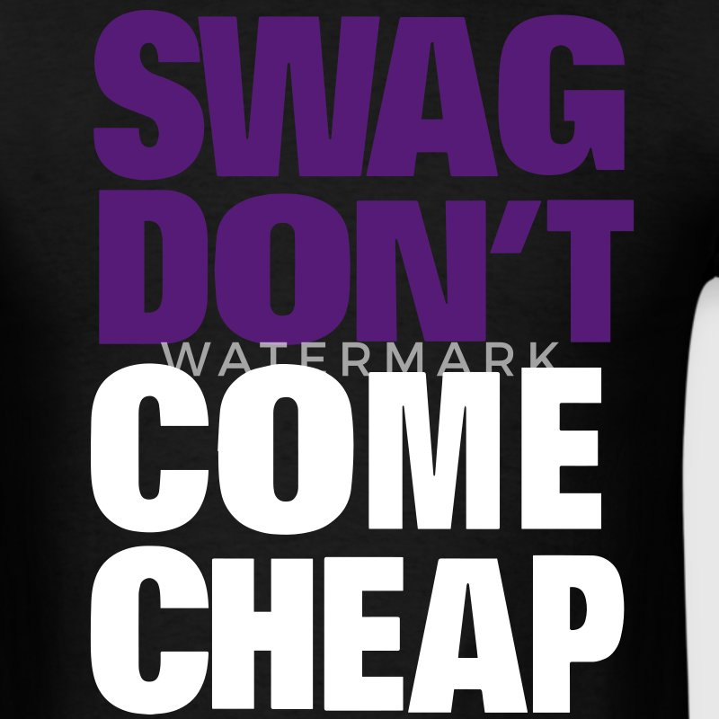 SWAG DON'T COME CHEAP T-Shirts - Men's T-Shirt
