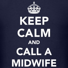 Keep Calm and Call A Midwife T-Shirts