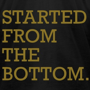 Started From The Bottom T-Shirts - Men's T-Shirt by American Apparel