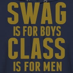 SWAG IS FOR BOYS CLASS IS FOR MEN Hoodies