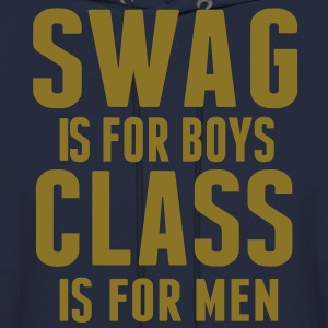SWAG IS FOR BOYS CLASS IS FOR MEN Hoodies - Men's Hoodie