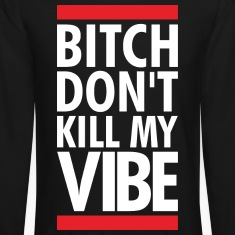 DONT KILL MY VIBE Long Sleeve Shirts