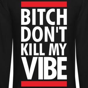 DONT KILL MY VIBE Long Sleeve Shirts - Crewneck Sweatshirt