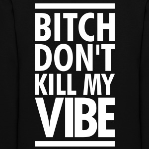 SALE- BITCH DONT KILL MY VIBE Hoodies - Women's Hoodie