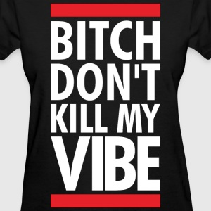 DONT KILL MY VIBE Women's T-Shirts - Women's T-Shirt