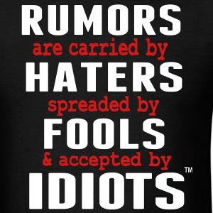 RUMORS ARE CARRIED BY HATERS T-Shirts - Men's T-Shirt