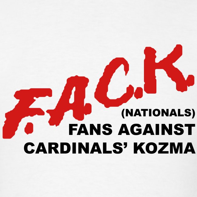 """F.A.C.K. - (Nationals) Fans Against Cardinal's Kozma"" Men's Tee"