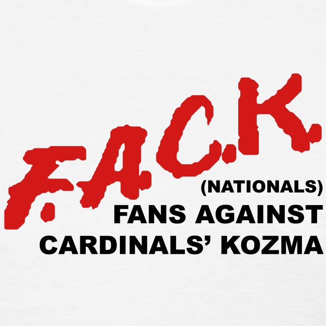 """F.A.C.K. - (Nationals) Fans Against Cardinal's Kozma"" Women's Tee"