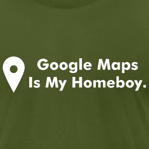 Google Maps is my Homeboy. - Men's T-Shirt by American Apparel
