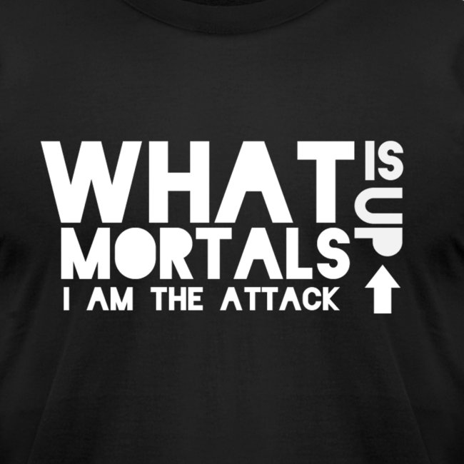 What is up mortals white