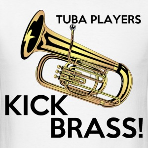 Tuba Players Kick Brass - Men's T-Shirt