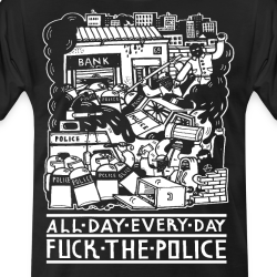 All day every day fuck the police