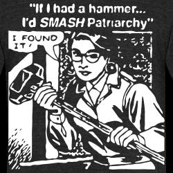 If i had a hammer i\'d smash patriarchy. I found it!
