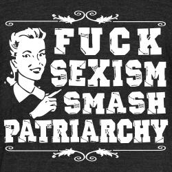 Fuck sexism smash patriarchy