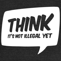 THINK! it\'s not illegal yet